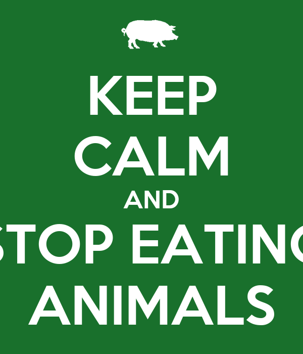 KEEP CALM AND STOP EATING ANIMALS