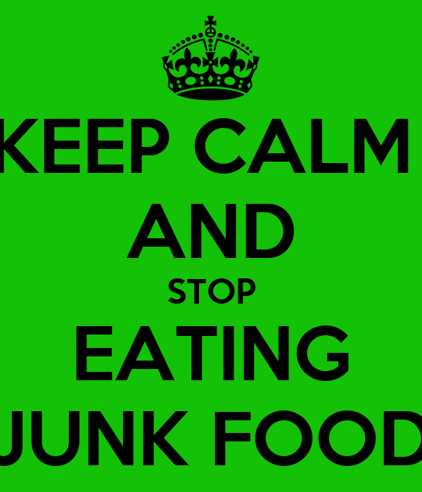 KEEP CALM  AND STOP EATING JUNK FOOD