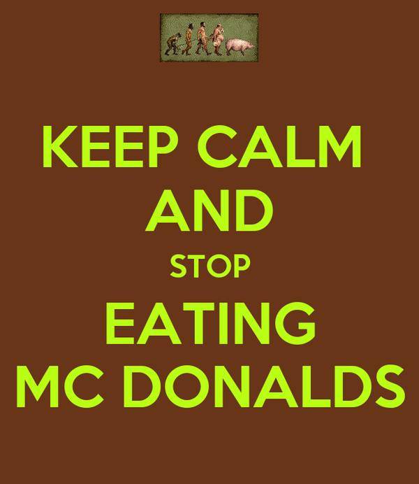 KEEP CALM  AND STOP EATING MC DONALDS