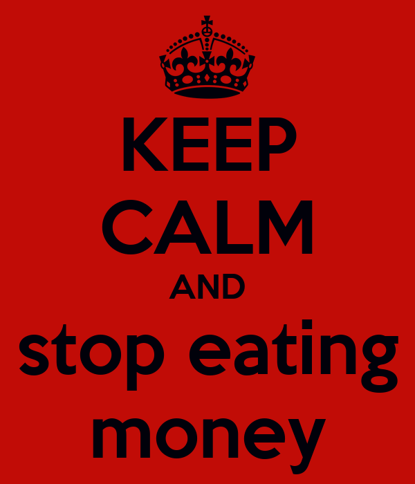 KEEP CALM AND stop eating money