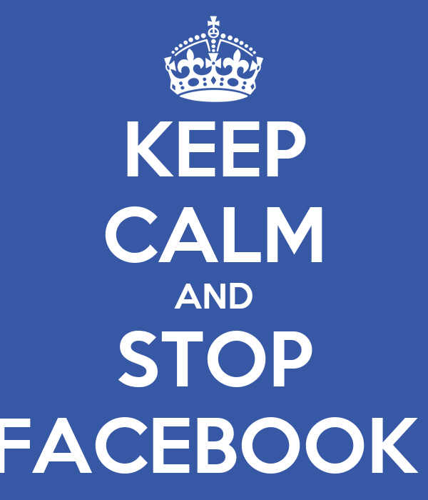 KEEP CALM AND STOP FACEBOOK