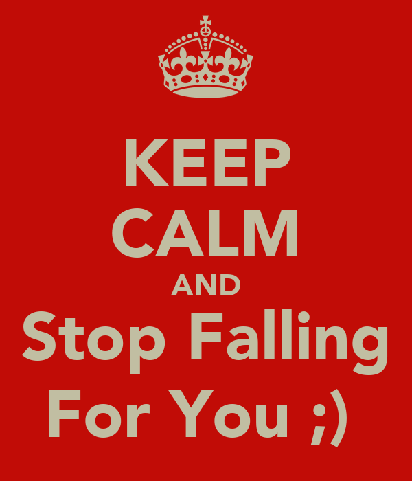 KEEP CALM AND Stop Falling For You ;)