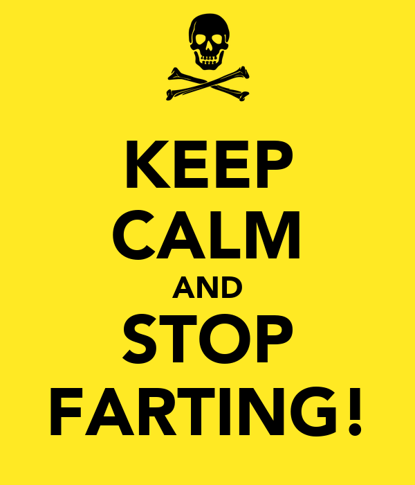 KEEP CALM AND STOP FARTING!