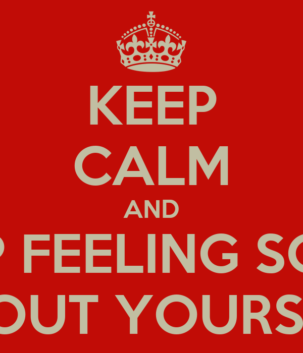 Keep Calm And Stop Feeling Sorry About Yourself Poster Bicho