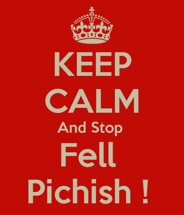KEEP CALM And Stop  Fell  Pichish !