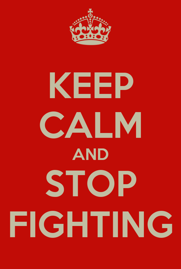 KEEP CALM AND STOP FIGHTING