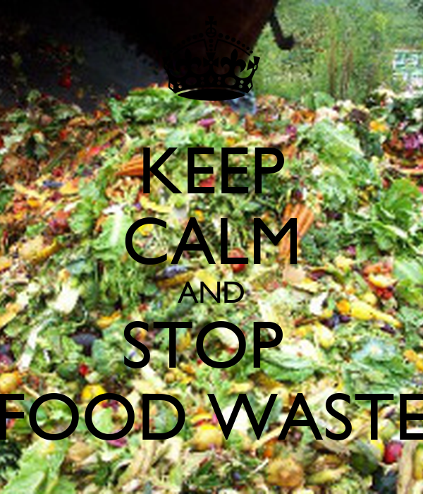 KEEP CALM AND STOP  FOOD WASTE