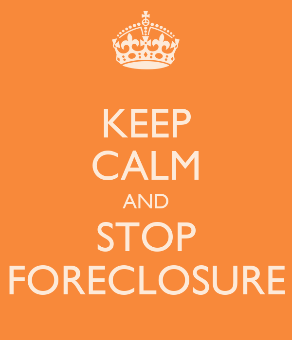 KEEP CALM AND STOP FORECLOSURE