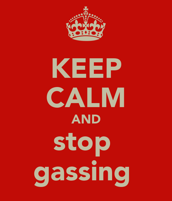 KEEP CALM AND stop  gassing