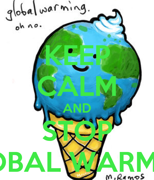 KEEP CALM AND STOP GLOBAL WARMING
