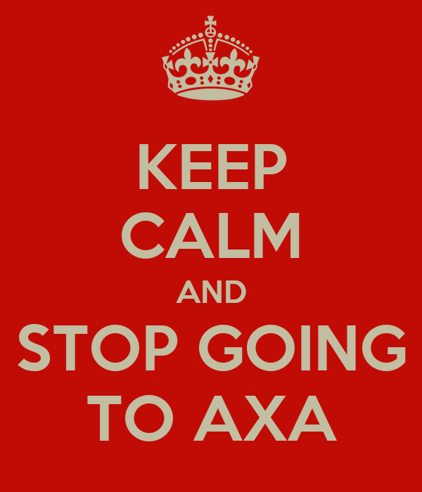 KEEP CALM AND STOP GOING TO AXA