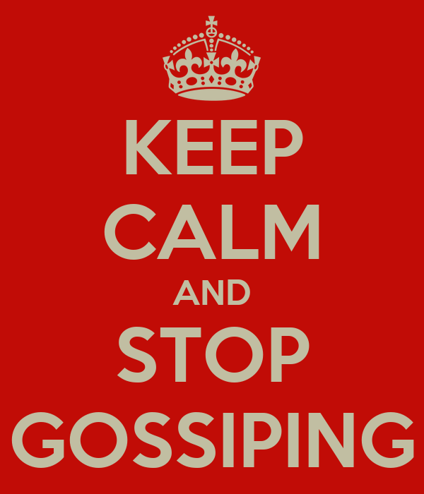 KEEP CALM AND STOP GOSSIPING