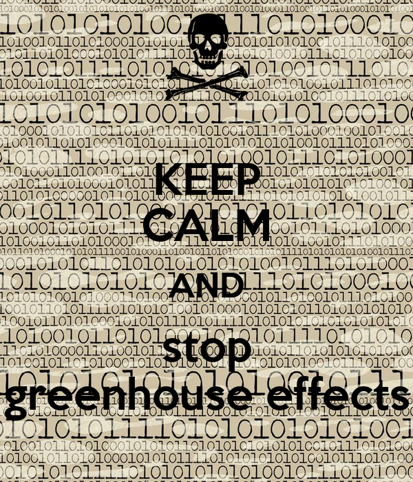 KEEP CALM AND stop greenhouse effects
