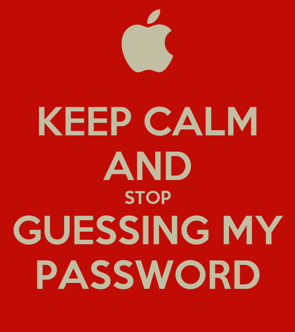 KEEP CALM AND STOP GUESSING MY PASSWORD