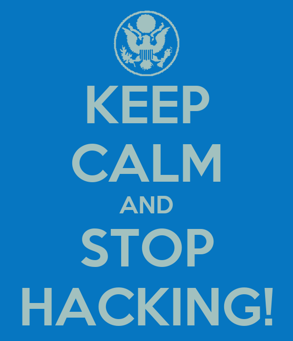 KEEP CALM AND STOP HACKING!