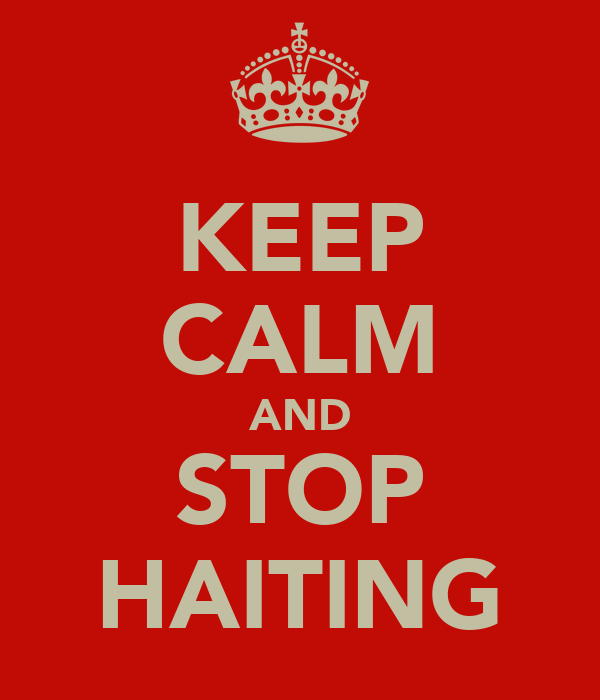 KEEP CALM AND STOP HAITING