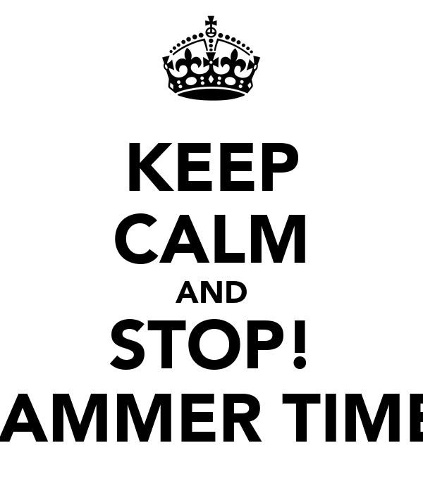 KEEP CALM AND STOP! HAMMER TIME!