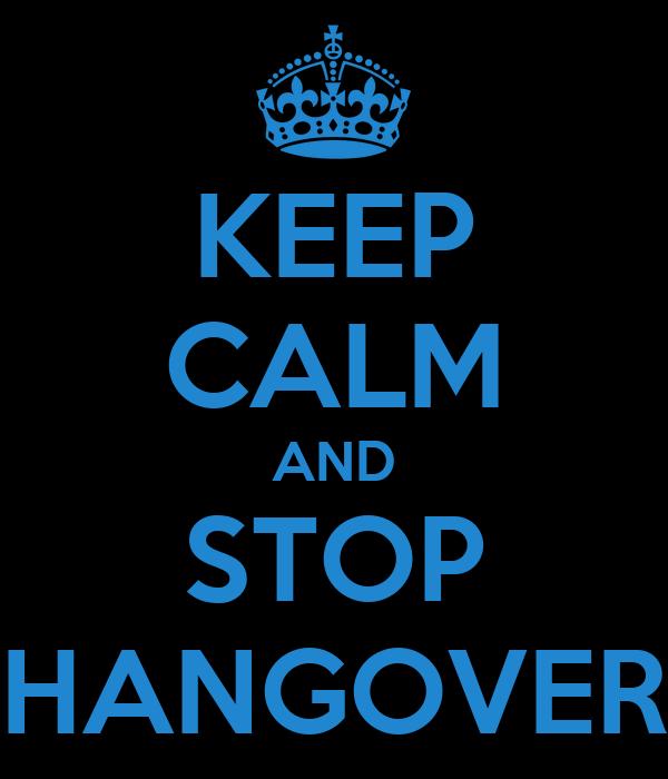 KEEP CALM AND STOP HANGOVER