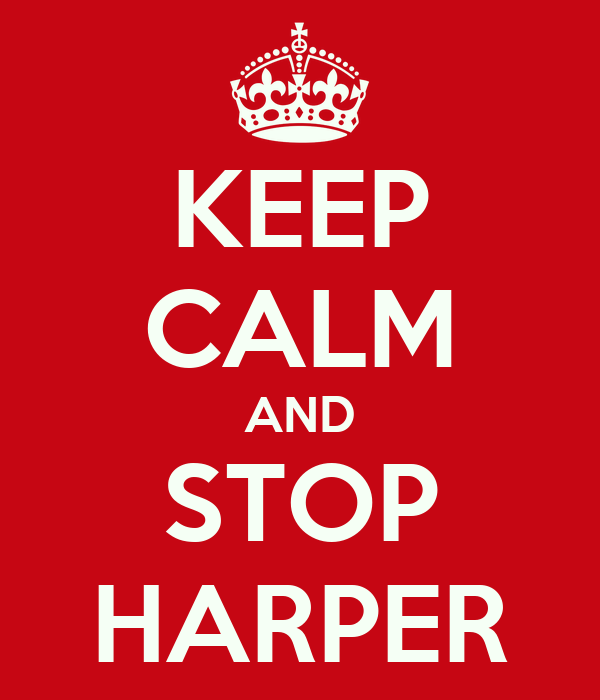KEEP CALM AND STOP HARPER