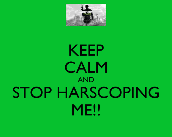 KEEP CALM AND STOP HARSCOPING ME!!