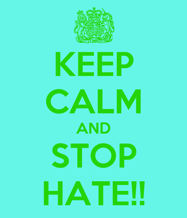 KEEP CALM AND STOP HATE!!