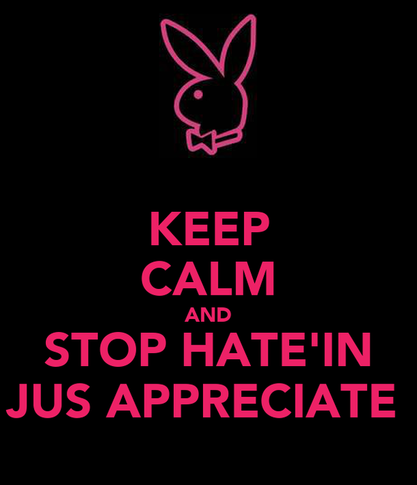 KEEP CALM AND STOP HATE'IN JUS APPRECIATE