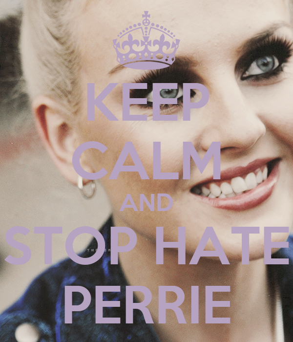 KEEP CALM AND STOP HATE PERRIE