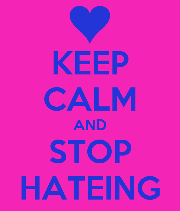 KEEP CALM AND STOP HATEING