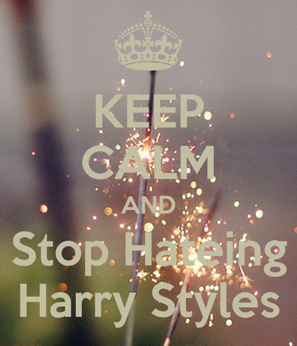 KEEP CALM AND Stop Hateing Harry Styles