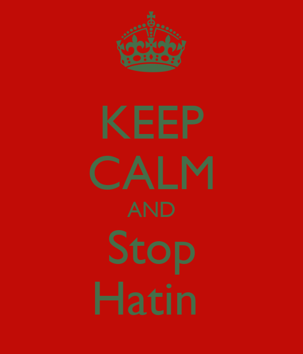 KEEP CALM AND Stop Hatin