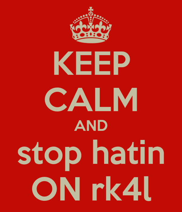 KEEP CALM AND stop hatin ON rk4l