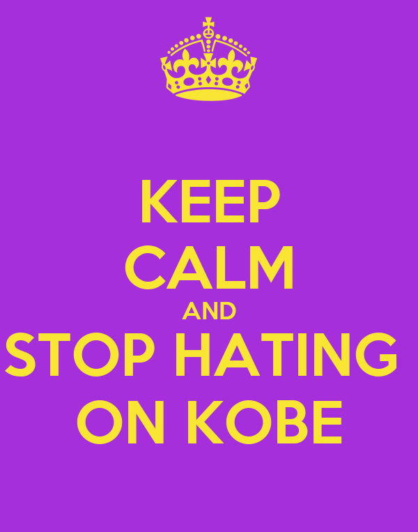 KEEP CALM AND STOP HATING  ON KOBE