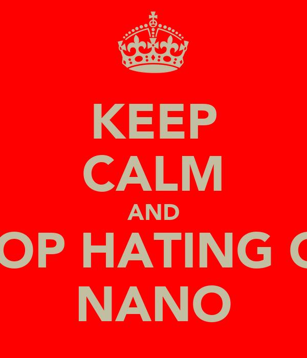 KEEP CALM AND STOP HATING ON NANO