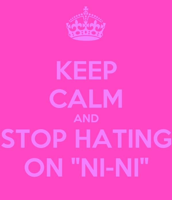 """KEEP CALM AND STOP HATING ON """"NI-NI"""""""