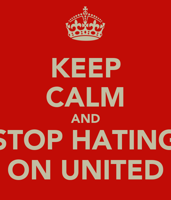 KEEP CALM AND STOP HATING ON UNITED
