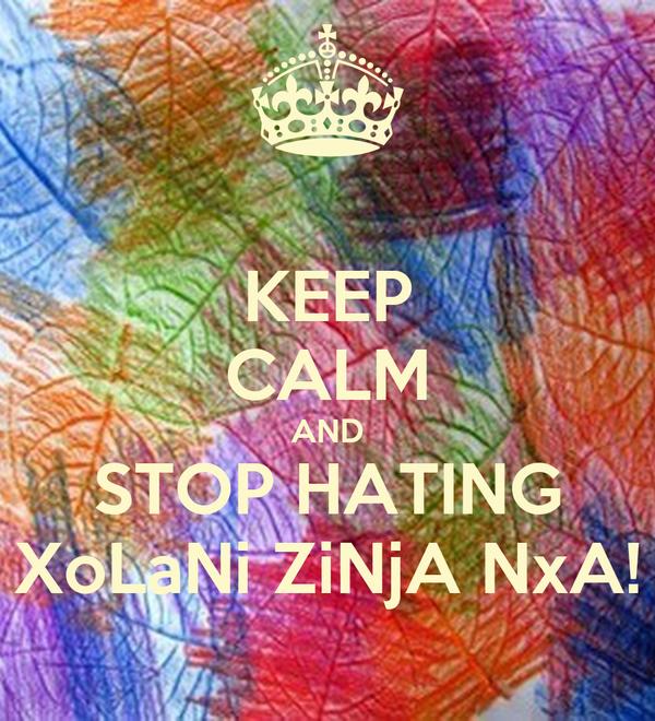 KEEP CALM AND STOP HATING XoLaNi ZiNjA NxA!