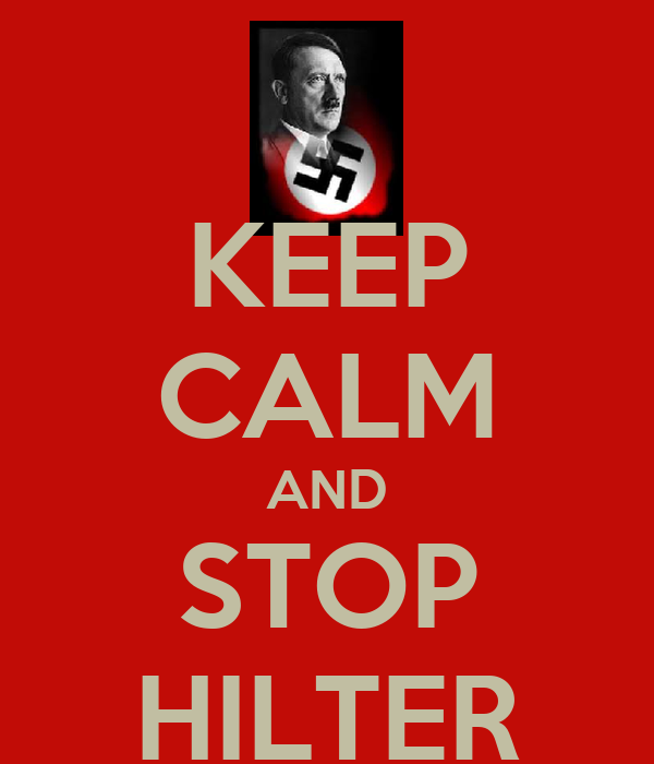 KEEP CALM AND STOP HILTER