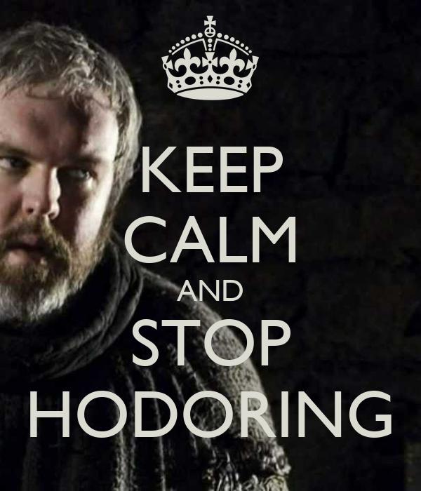 KEEP CALM AND STOP HODORING