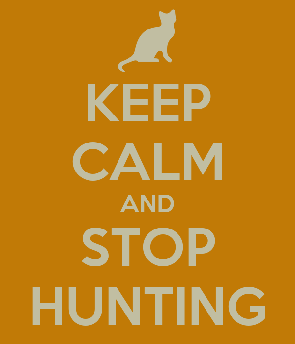 KEEP CALM AND STOP HUNTING