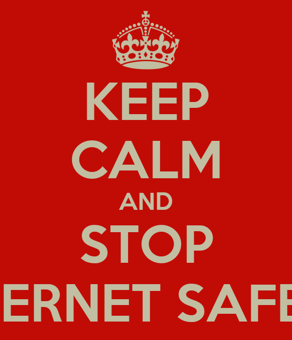KEEP CALM AND STOP INTERNET SAFETY