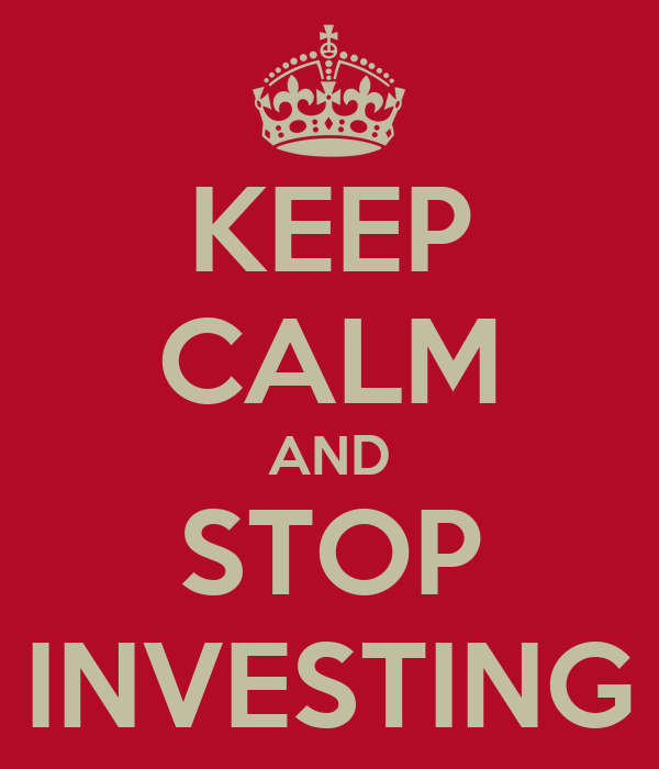 KEEP CALM AND STOP INVESTING