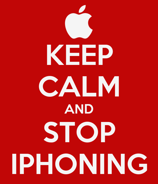 KEEP CALM AND STOP IPHONING
