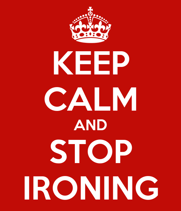 KEEP CALM AND STOP IRONING
