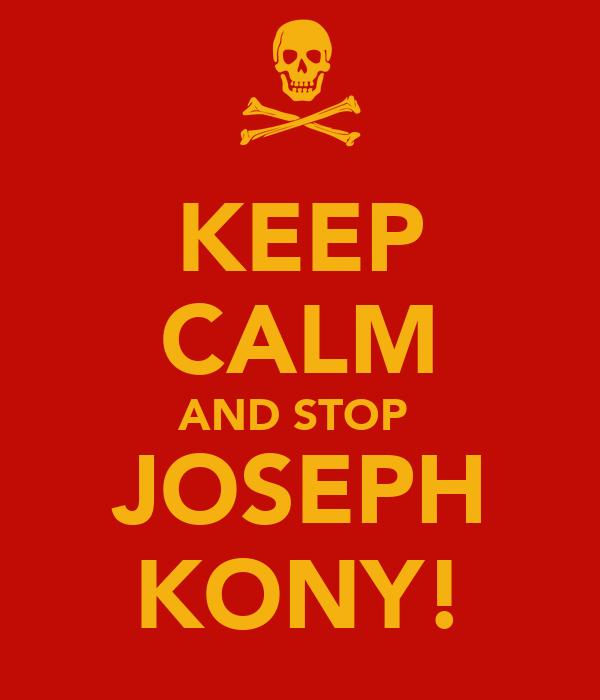 KEEP CALM AND STOP  JOSEPH KONY!