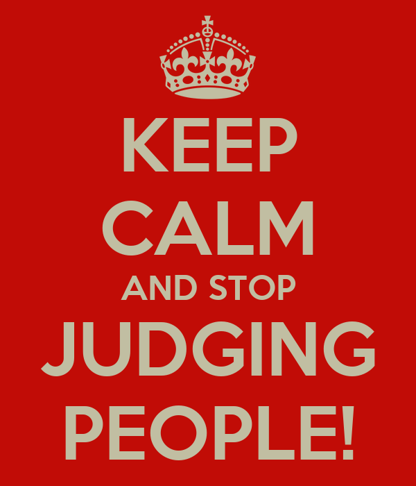 KEEP CALM AND STOP JUDGING PEOPLE!