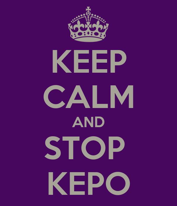 KEEP CALM AND STOP  KEPO