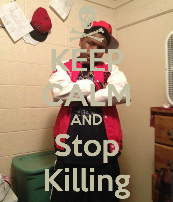 KEEP CALM AND Stop Killing