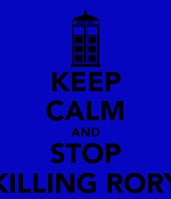 KEEP CALM AND STOP KILLING RORY