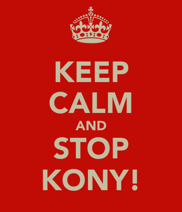 KEEP CALM AND STOP KONY!