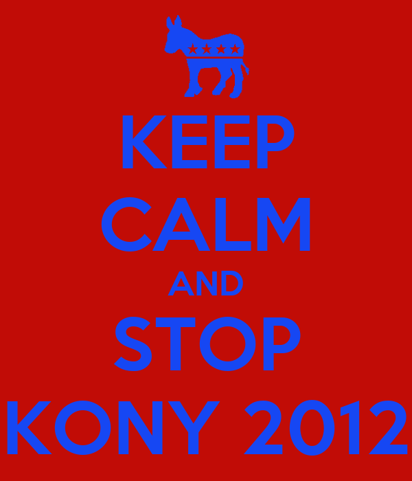 KEEP CALM AND STOP KONY 2012